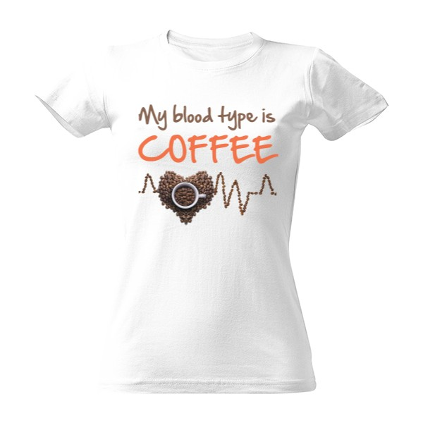 Tričko s potiskem My blood type is coffee